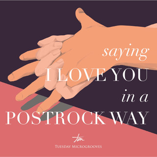 Saying I Love You in a Postrock Way