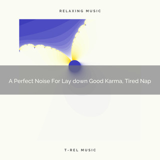 A Perfect Noise For Lay Down Good Karma, Tired Nap