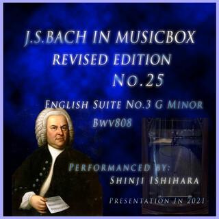 バッハ・イン・オルゴール25改訂版.:イギリス組曲第3番 ト短調 BWV808(オルゴール) (Bach in Musical Box 25 Revised Version : English Suite No.3 G Minor BWV 808 (Musical Box))