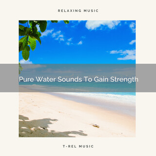 Pure Water Sounds To Gain Strength