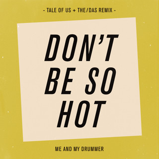 Don't Be So Hot (Tale Of Us & The / Das Remixes)
