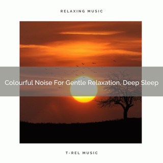 Colourful Noise For Gentle Relaxation, Deep Sleep