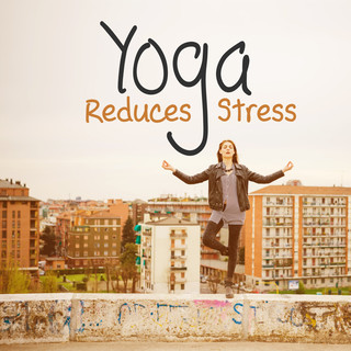 Yoga Reduces Stress - Chill Out 2017, Inner Balance, Harmony, Deep Chill, Chakra