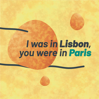 I Was In Lisbon, You Were In Paris