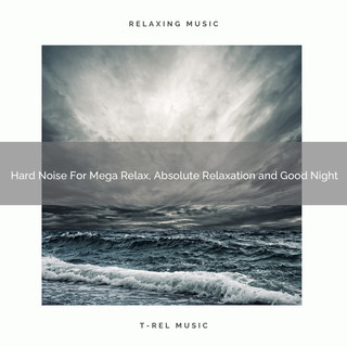 Hard Noise For Mega Relax, Absolute Relaxation And Good Night