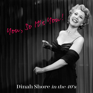 You, So It's You ! Dinah Shore In The 40's