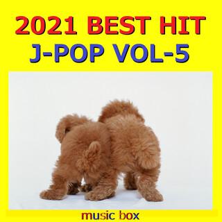 2021年 J-POP オルゴール作品集  Best Collection VOL-5 (A Musical Box Rendition of 2021 J-Pop Best Collection Vol-5)