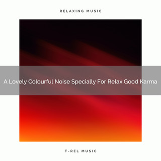 A Lovely Colourful Noise Specially For Relax Good Karma