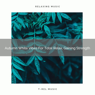 Autumn White Vibes For Total Relax, Gaining Strength