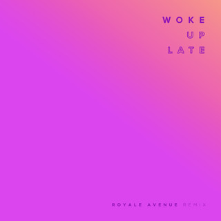 Woke Up Late (Royale Avenue Remix)