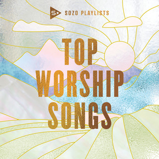 SOZO Playlists:Top Worship Songs