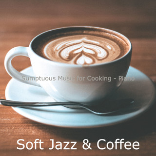 Sumptuous Music For Cooking - Piano
