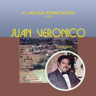 16 Fabulosas Interpretaciones Con Juan Veronico Y Su Guitarra