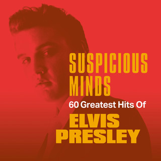 Suspicious Minds:60 Greatest Hits Of Elvis Presley