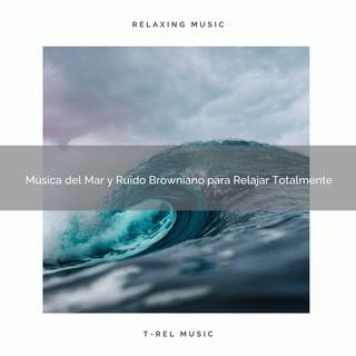 Música Del Mar Y Ruido Browniano Para Relajar Totalmente