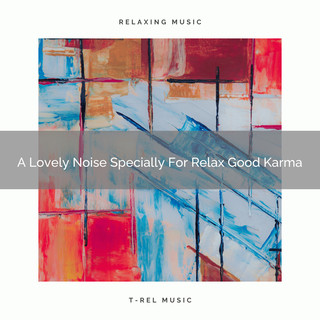 A Lovely Noise Specially For Relax Good Karma