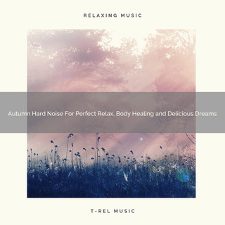 Autumn Hard Noise For Perfect Relax, Body Healing And Delicious Dreams
