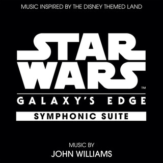 Star Wars:Galaxy's Edge Symphonic Suite (Music Inspired By The Disney Themed Land)