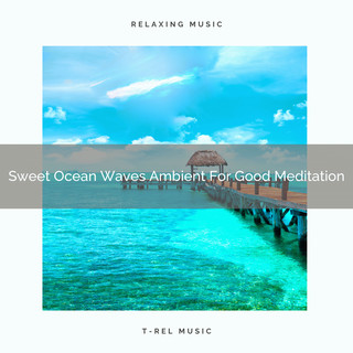 Sweet Ocean Waves Ambient For Good Meditation