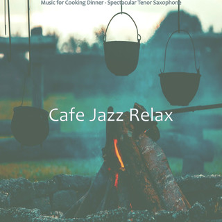 Music For Cooking Dinner - Spectacular Tenor Saxophone
