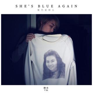 She's Blue Again 藍色星期五