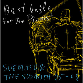 Best Angle For The Pianist - SUEMITSU & THE SUEMITH 05 - 08 - (Best Angle For The Pianist - SUEMITSU & THE SUEMITH 05 - 08)