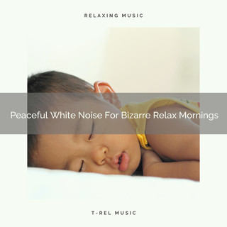 Peaceful White Noise For Bizarre Relax Mornings