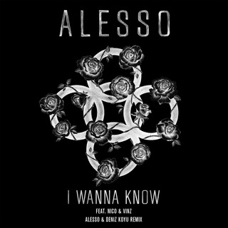 I Wanna Know (Alesso & Deniz Koyu Remix)