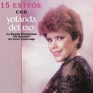 15 Exitos Con Yolanda Del Rio Con La Banda Sinaloense 'El Recodo' De Cruz Lizarraga