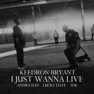 I Just Wanna Live -Explicit-(Feat. Andra Day, Lucky Daye And IDK)