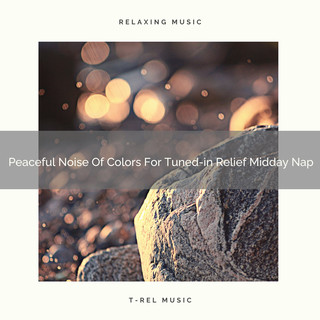 Peaceful Noise Of Colors For Tuned - In Relief Midday Nap