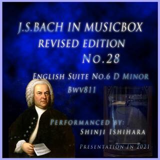 バッハ・イン・オルゴール28改訂版.:イギリス組曲第6番 ニ短調 BWV811(オルゴール) (Bach in Musical Box 28 Revised Version : English Suite No.6 D Minor BWV811 (Musical Box))