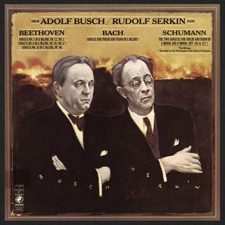 Rudolf Serkin And Adolf Busch Play Bach, Beethoven & Schumann
