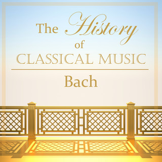 The History Of Classical Music - Bach