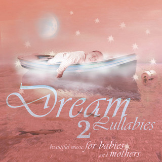 Dream Lullabies - Beautiful Music For Babies And Mothers (Vol. 2)