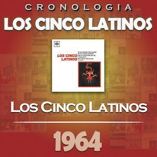 Los Cinco Latinos Cronologia - Los Cinco Latinos (1964)