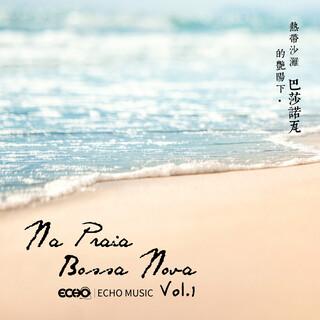 熱帶沙灘的艷陽下.巴莎諾瓦  Vol.1 Na Praia.Bossa Nova  Vol.1