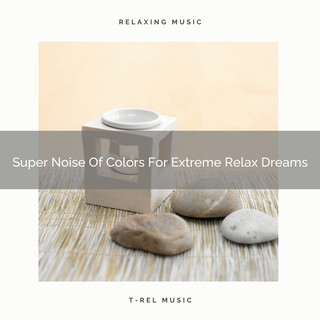 Super Noise Of Colors For Extreme Relax Dreams