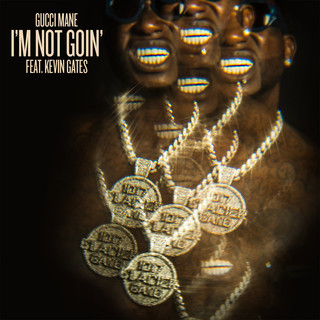 I\'m Not Goin\' (Feat. Kevin Gates)