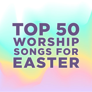 Top 50 Worship Songs For Easter