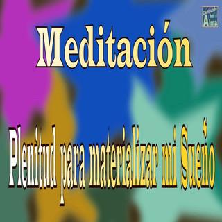 Meditación. Plenitud Para Materializar MI Sueño.