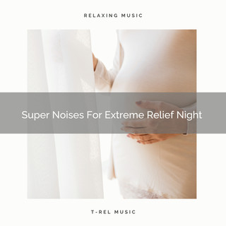 Super Noises For Extreme Relief Night