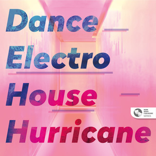 天堂之聲系列:浩室暴風來襲 (NOW HERE PARADISE SERIES: Dance Electro House Hurricane)