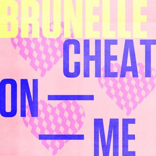 Cheat On Me