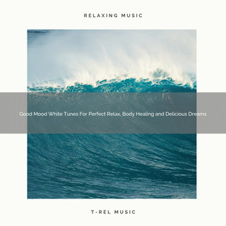 Good Mood White Tunes For Perfect Relax, Body Healing And Delicious Dreams