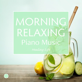 Morning Relaxing Piano Music for Balancing the Autonomic Nervous System (ピアノで癒す自律神経 朝の音楽)