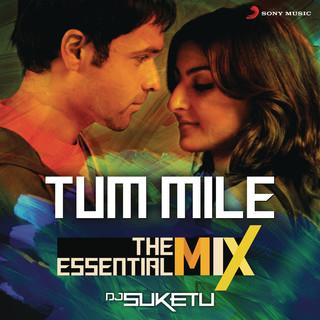 Tum Mile The Essential MIX (Remix By DJ Suketu) (From