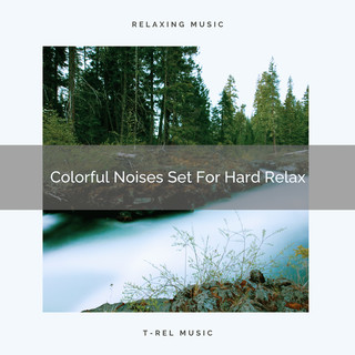 Colorful Noises Set For Hard Relax