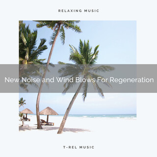 New Noise And Wind Blows For Regeneration