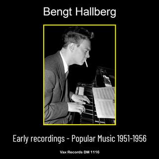 Bengt Hallberg Early Recordings:Popular Music 1951 - 1956 (Remastered)